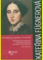 Manželka, matka, tchyně : dochované památky a korespondence Kateřiny Fügnerové  (odkaz v elektronickém katalogu)