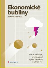 Ekonomické bubliny : kdo je nafukuje, proč praskají a jak v další krizi neztratit vše  (odkaz v elektronickém katalogu)