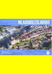 Mladoboleslavsko z nebe = Mladá Boleslav Region from heaven  (odkaz v elektronickém katalogu)