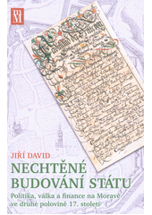 Nechtěné budování státu : politika, válka a finance na Moravě ve 2. polovině 17. století  (odkaz v elektronickém katalogu)
