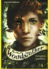 Woodwalker : Caragova proměna  (odkaz v elektronickém katalogu)