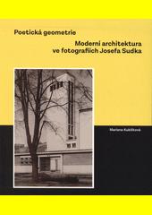 Poetická geometrie : moderní architektura ve fotografiích Josefa Sudka  (odkaz v elektronickém katalogu)
