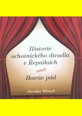 Historie ochotnického divadla v Řepníkách, aneb, Ikarův pád  (odkaz v elektronickém katalogu)