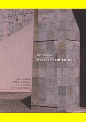 Myslet architekturu : pozdní myšlení Petera Eisenmana a jeho kritická teorie architektury  (odkaz v elektronickém katalogu)
