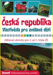 Česká republika : vlastivěda pro zvídavé děti : zábavné aktivity pro 3. až 5. třídu ZŠ  (odkaz v elektronickém katalogu)