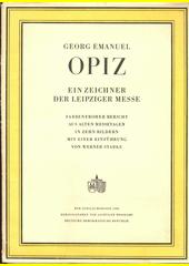Georg Emanuel Opiz : ein Zeichner der Leipziger Messe : farbenfroher Bericht aus alten Messetagen in zehn Bildern  (odkaz v elektronickém katalogu)