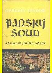 Panský soud 1514 : trilogie Jiřího Dózsy, díl první  (odkaz v elektronickém katalogu)
