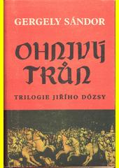 Ohnivý trůn 1514 : trilogie Jiřího Dózsy, díl třetí  (odkaz v elektronickém katalogu)