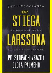 Odkaz Stiega Larssona : po stopách vraždy Olofa Palmeho : nevysvětlitelná vražda ze zapomenutého archivu  (odkaz v elektronickém katalogu)