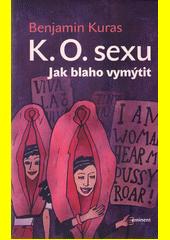 K. O. sexu : jak blaho vymýtit  (odkaz v elektronickém katalogu)