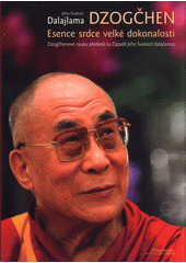 Dzogčhen : esence srdce velké dokonalosti : dzogčhenové nauky předané na Západě Jeho Svátostí dalajlamou  (odkaz v elektronickém katalogu)