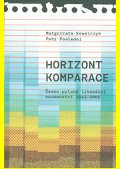 Horizont komparace : česko-polské literární sousedství 1945-2005  (odkaz v elektronickém katalogu)