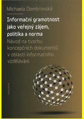 Informační gramotnost jako veřejný zájem, politika a norma : návod na tvorbu koncepčních dokumentů v oblasti informačního vzdělávání  (odkaz v elektronickém katalogu)