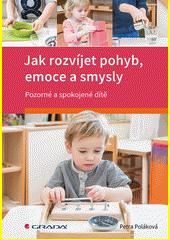 Jak rozvíjet pohyb, emoce a smysly : pozorné a spokojené dítě  (odkaz v elektronickém katalogu)