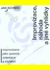 Improvizace, náhoda a jiné vyhlídky : improvizace jako způsob orientace a myšlení  (odkaz v elektronickém katalogu)