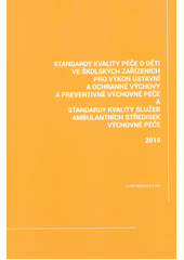 Standardy kvality péče o děti ve školských zařízeních pro výkon ústavní a ochranné výchovy a preventivně výchovné péče a standardy kvality služeb ambulantních středisek výchovné péče  (odkaz v elektronickém katalogu)