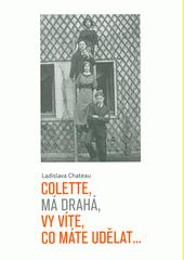 Colette, má drahá, Vy víte, co máte udělat...  (odkaz v elektronickém katalogu)