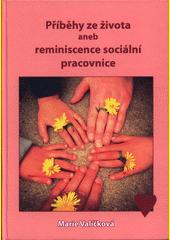 Příběhy ze života, aneb, Reminiscence sociální pracovnice  (odkaz v elektronickém katalogu)