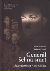 Generál šel na smrt : životní příběh Aloise Eliáše  (odkaz v elektronickém katalogu)