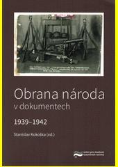 Obrana národa v dokumentech : 1939-1942  (odkaz v elektronickém katalogu)