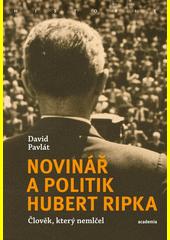 Novinář a politik Hubert Ripka : člověk, který nemlčel  (odkaz v elektronickém katalogu)