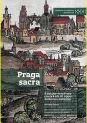 Praga sacra : k vizi posvátné Prahy císaře Karla IV. a jejím duchovním kořenům  (odkaz v elektronickém katalogu)