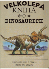 Velkolepá kniha o dinosaurech  (odkaz v elektronickém katalogu)