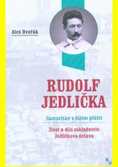Rudolf Jedlička - samaritán v bílém plášti : život a dílo zakladatele Jedličkova ústavu  (odkaz v elektronickém katalogu)