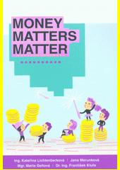 Money matters matter  (odkaz v elektronickém katalogu)