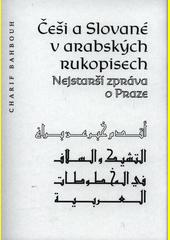 Češi a Slované v arabských rukopisech : nejstarší zpráva o Praze  (odkaz v elektronickém katalogu)