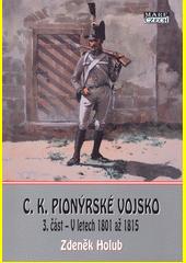 C.k. pionýrské vojsko. 3. část, V letech 1801 až 1815  (odkaz v elektronickém katalogu)