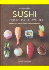 Sushi jednoduše a rychle : od klasických rolek po moderní sushi mísy a burgery  (odkaz v elektronickém katalogu)