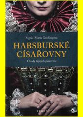 Habsburské císařovny : osudy tajných panovnic  (odkaz v elektronickém katalogu)