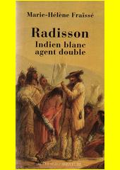 Radisson : indien blanc, agent double (1636-1710) : biographie  (odkaz v elektronickém katalogu)