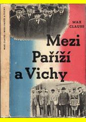Mezi Paříží a Vichy : Francie po příměří  (odkaz v elektronickém katalogu)