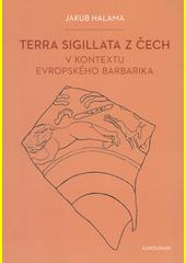 Terra sigillata z Čech v kontextu evropského barbarika = Terra Sigillata aus Böhmen im Kontext vom europäischen Barbaricum  (odkaz v elektronickém katalogu)