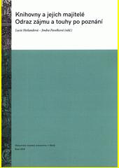 Knihovny a jejich majitelé : odraz zájmu a touhy po poznání  (odkaz v elektronickém katalogu)