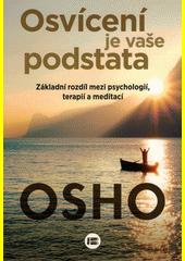 Osvícení je vaše podstata : základní rozdíl mezi psychologií, terapií a meditací  (odkaz v elektronickém katalogu)