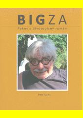 Bigza : pokus o životopisný román  (odkaz v elektronickém katalogu)