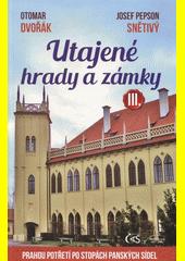 Utajené hrady a zámky. III., Prahou potřetí po stopách panských sídel  (odkaz v elektronickém katalogu)
