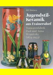 Jugendstil-Keramik aus Frainersdorf : Tonwarenfabrik Paul und Anna Wranitzky (1874-1933)  (odkaz v elektronickém katalogu)