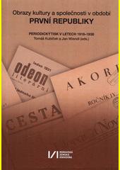 Obrazy kultury a společnosti v období první republiky : periodický tisk v letech 1918-1938  (odkaz v elektronickém katalogu)