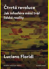 Čtvrtá revoluce : jak infosféra mění tvář lidské reality  (odkaz v elektronickém katalogu)