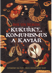 Kukuřice, komunismus a kaviár  (odkaz v elektronickém katalogu)