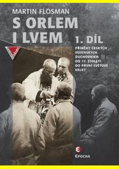 S orlem i lvem. 1. díl, Příběhy českých duchovních od 17. století do první světové války  (odkaz v elektronickém katalogu)