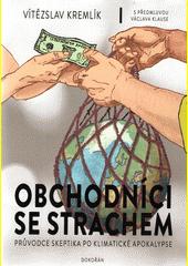 Obchodníci se strachem : průvodce skeptika po klimatické apokalypse  (odkaz v elektronickém katalogu)