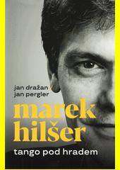Marek Hilšer : tango pod hradem  (odkaz v elektronickém katalogu)