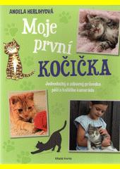 Moje první kočička : jednoduchý a zábavný průvodce péčí o kočičího kamaráda  (odkaz v elektronickém katalogu)