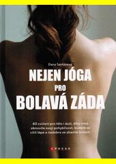 Nejen jóga pro bolavá záda : 40 cvičení pro tělo i duši, díky nimž obnovíte svoji pohyblivost, budete se cítit lépe a nadobro se zbavíte bolesti  (odkaz v elektronickém katalogu)