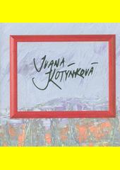 Ivana Kotýnková (1958) : k výstavě konané v Blatském muzeu ve Veselí nad Lužnicí 2.6.-28.7.2018  (odkaz v elektronickém katalogu)